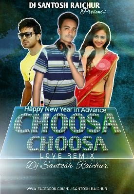 CHOOSA CHOOSA (DHRUVA) LOVE REMIX DJ SANTOSH RAICHUR