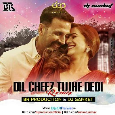 Dil Cheez Tujhe Dedi BR Production & Dj Sanket