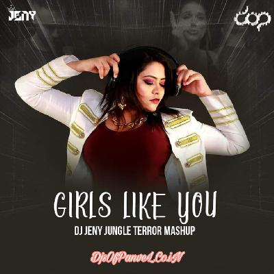Girls Like You (Jungle Terror Mashup) – DJ Jeny