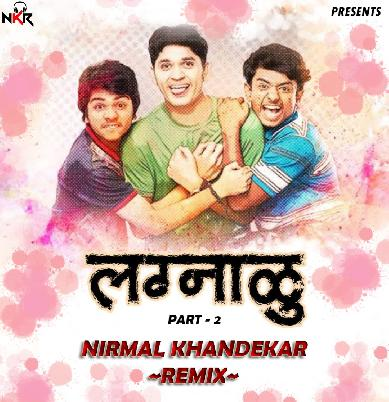 Lagnalu (Part 2) - Nirmal Khandekar Remix