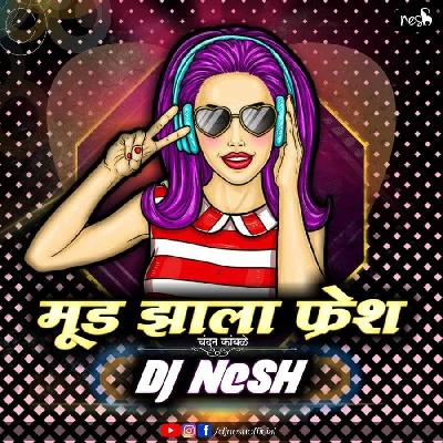 Mood Jhala Fresh - DJ NeSH Remix