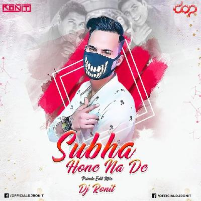 Subha Hone Na De (Private Mix) – DJ Ronit