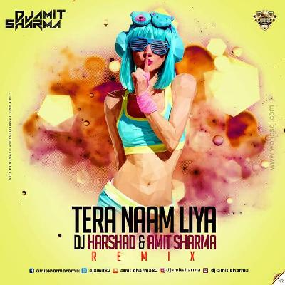 Tera Naam Liya - DJ Harshad Amit Sharma Remix