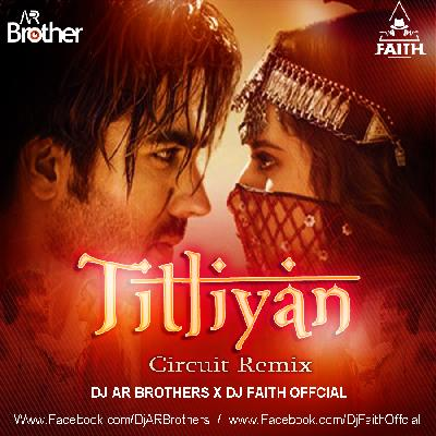 Titliyan Remix by DJ AR BROTHERS X DJ Faith official