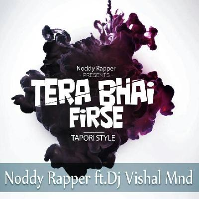 Tera Bhai Firse (Noddy Rapper) DjVishal Mnd