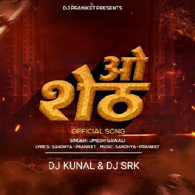 O SHETH - DJ KUNAL & DJ SRK