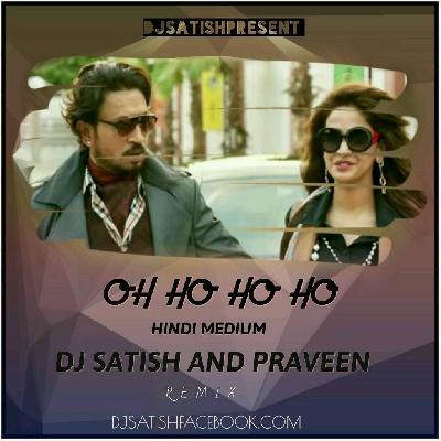 OH Ho Ho Ho - Hindi Medium - Dj Satish  mp3 - DJ Single Remix Song